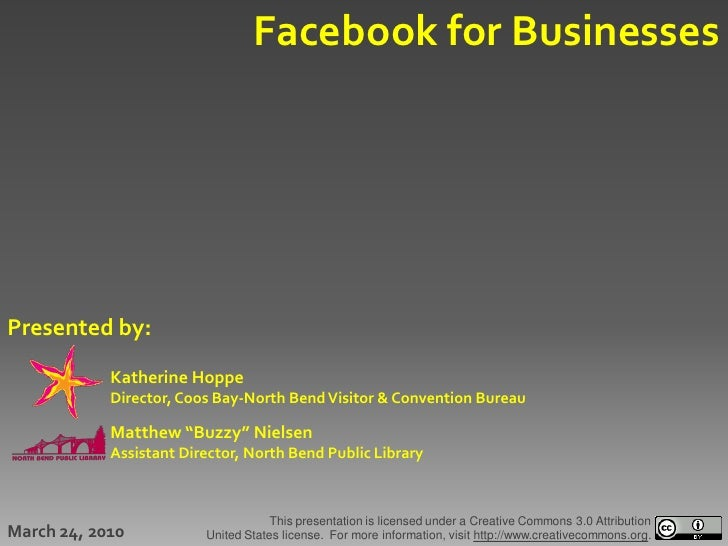 Facebook for Businesses     Presented by:             Katherine Hoppe             Director, Coos Bay-North Bend Visitor & ...