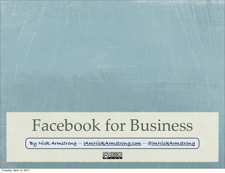 Facebook for Business                      By Nick Armstrong -- IAmNickArmstrong.com -- @ImNickArmstrongTuesday, April 12,...