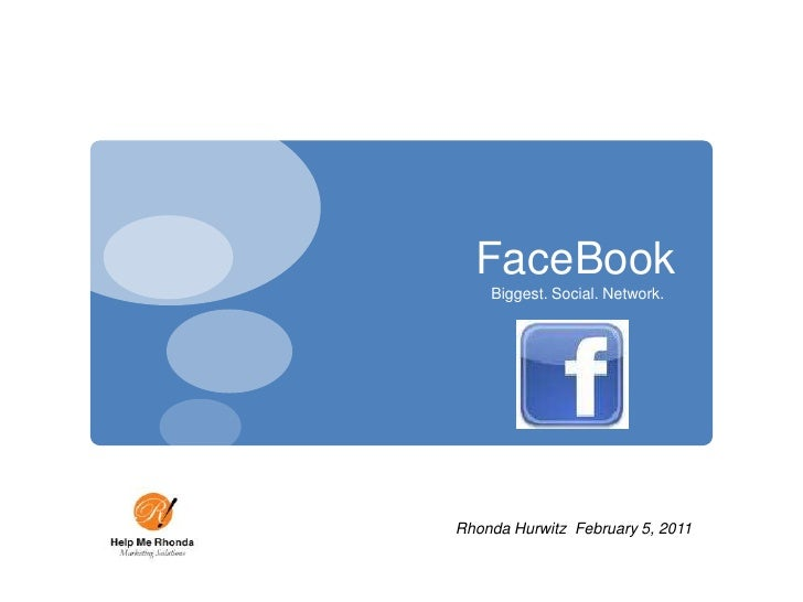 FaceBook<br />Biggest. Social. Network.<br />                       Rhonda Hurwitz  February 5, 2011<br />
