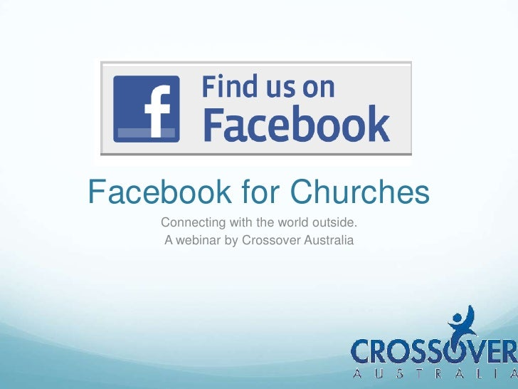 Facebook for Churches<br />Connecting with the world outside.<br />A webinar by Crossover Australia<br />