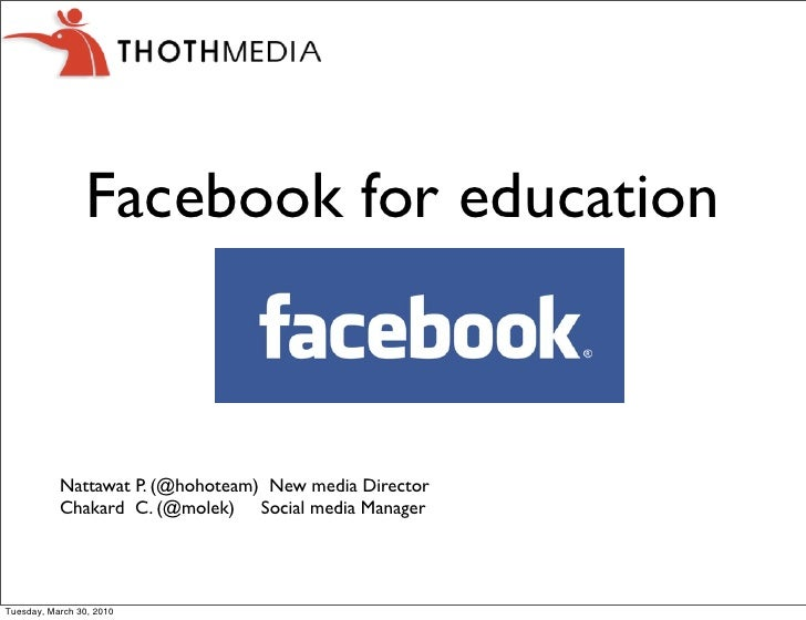 Facebook for education               Nattawat P. (@hohoteam) New media Director            Chakard C. (@molek) Social medi...