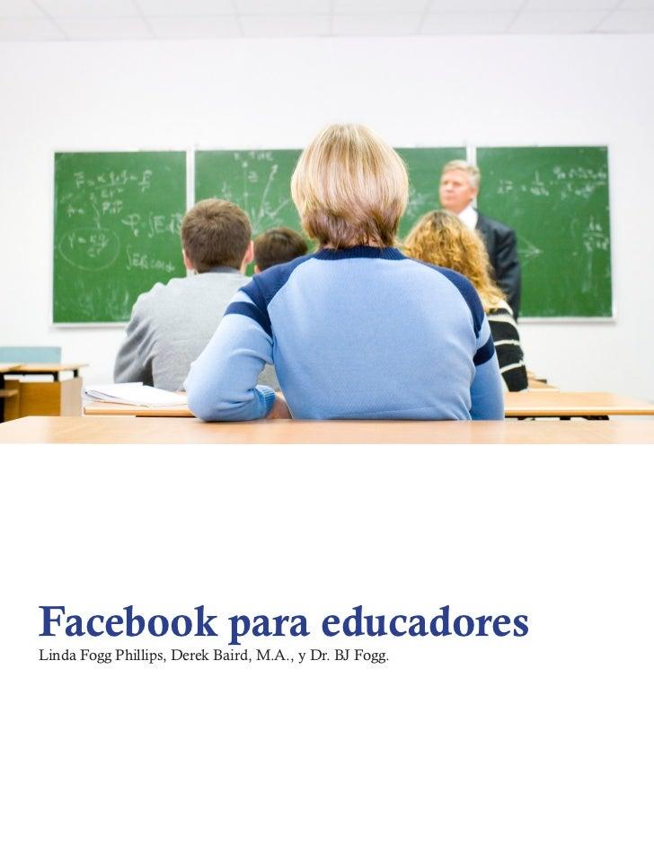 Facebook para educadoresLinda Fogg Phillips, Derek Baird, M.A., y Dr. BJ Fogg.