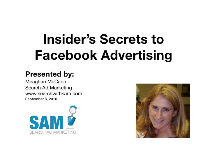 Insider's Secrets to      Facebook Advertising Presented by: Meaghan McCann Search Ad Marketing www.searchwithsam.com Sept...