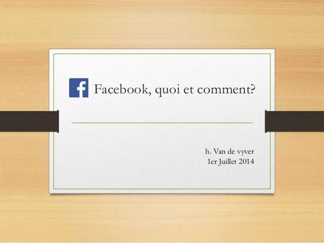 Facebook, quoi et comment? h. Van de vyver 1er Juillet 2014