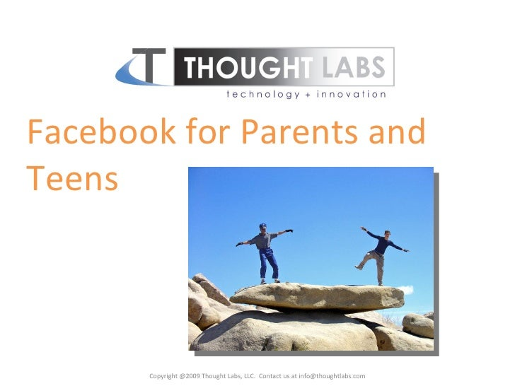 Facebook for Parents and Teens  Copyright @2009 Thought Labs, LLC.  Contact us at info@thoughtlabs.com