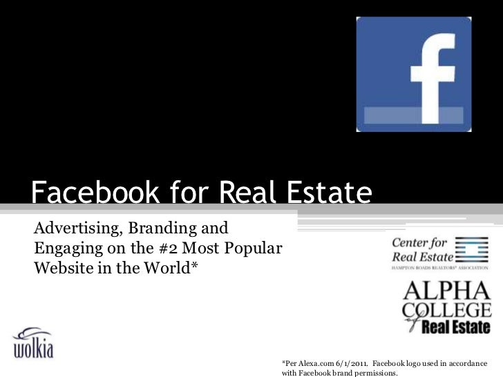 Facebook for Real Estate<br />Advertising, Branding and Engaging on the #2 Most Popular Website in the World*<br />*Per Al...