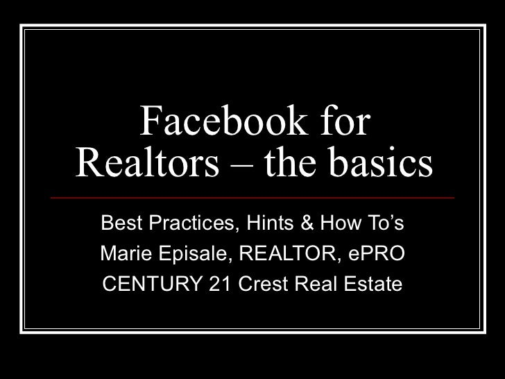 Facebook for Realtors – the basics Best Practices, Hints & How To's Marie Episale, REALTOR, ePRO CENTURY 21 Crest Real Est...