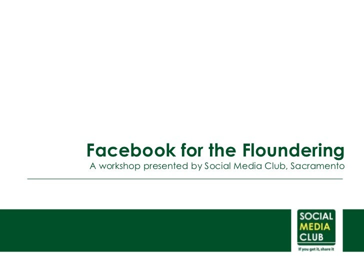 Facebook for the Floundering<br />A workshop presented by Social Media Club, Sacramento<br />