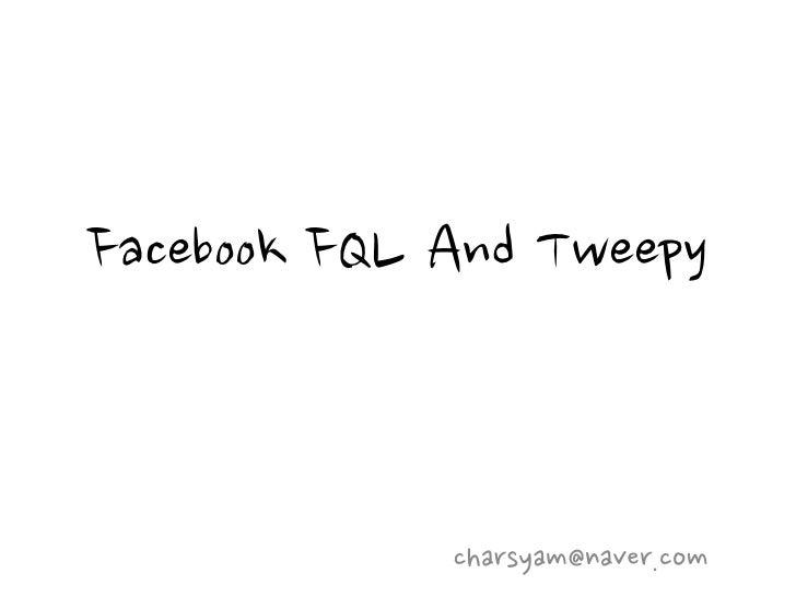 Facebook FQL And Tweepy             charsyam@naver.com