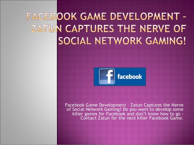 Facebook Game Development – Zatun Captures the Nerve of Social Network Gaming! Do you want to develop some killer games fo...