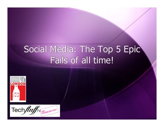 Social Media: The Top 5 Epic Fails of all time!