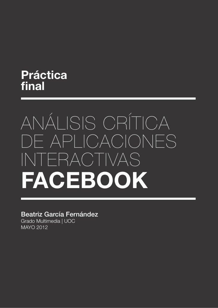 PrácticafinalAnálisis críticade aplicacionesinteractivasFacebookBeatriz García FernándezGrado Multimedia | UOCMayo 2012