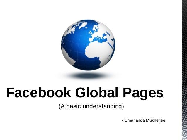 Facebook Global Pages       (A basic understanding)                             - Umananda Mukherjee