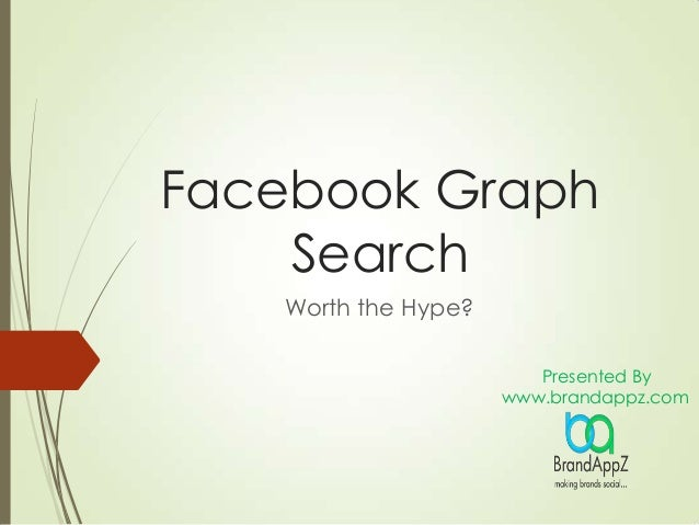 Facebook Graph Search Worth the Hype? Presented By www.brandappz.com