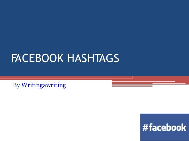 FACEBOOK HASHTAGS By Writingawriting