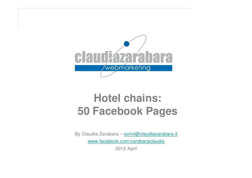 Hotel chains: 50 Facebook PagesBy Claudia Zarabara – scrivi@claudiazarabara.it     www.facebook.com/zarabaraclaudia       ...