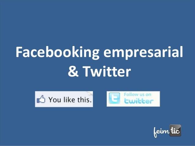 Facebooking empresarial       & Twitter