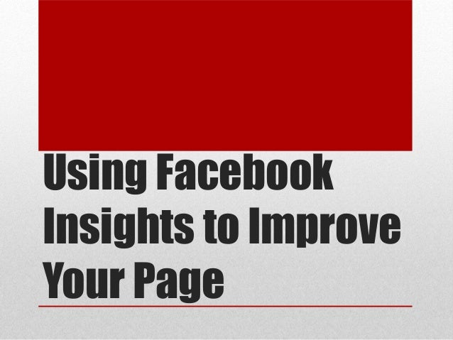 Using Facebook Insights to Improve Performance