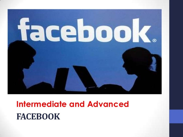 Intermediate and AdvancedFACEBOOK