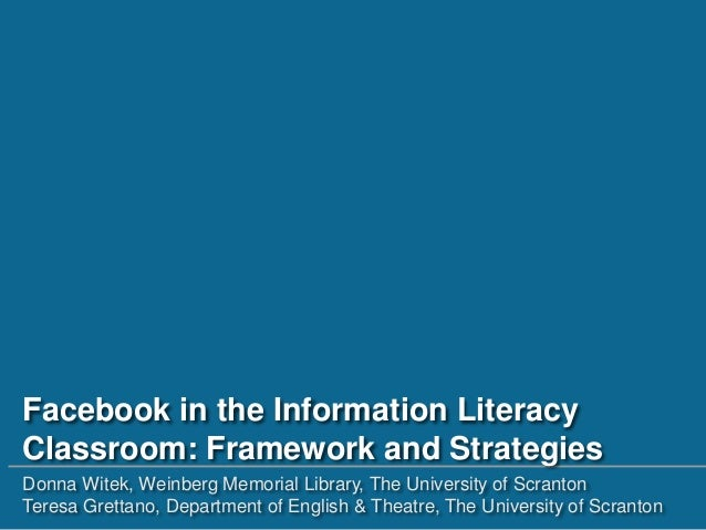 Facebook in the Information LiteracyClassroom: Framework and StrategiesDonna Witek, Weinberg Memorial Library, The Univers...