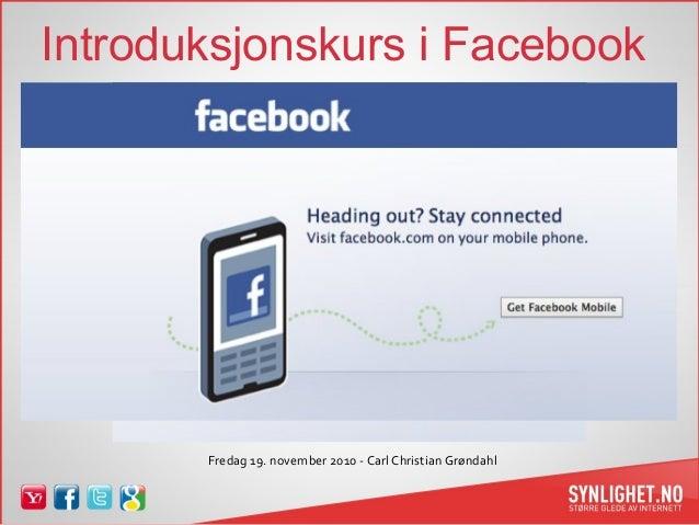 Introduksjonskurs i Facebook Fredag 19. november 2010 - Carl Christian Grøndahl