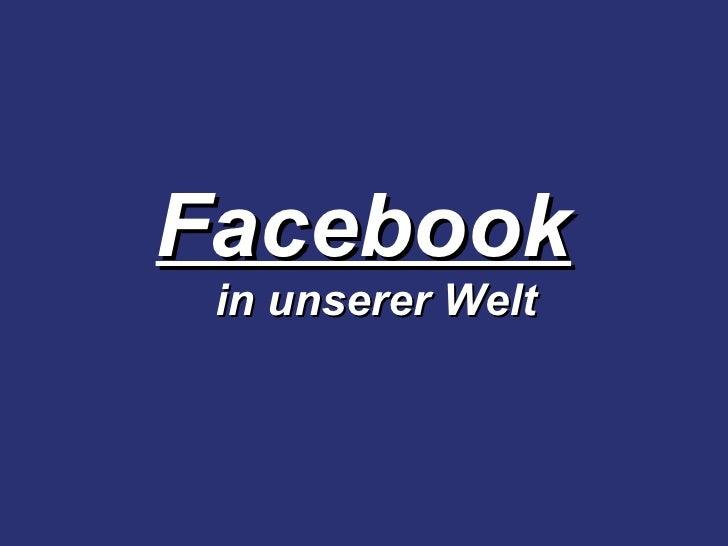 Facebook   in unserer Welt