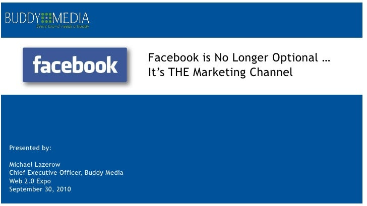 Facebook is No Longer Optional … <br />It's THE Marketing Channel<br />Presented by:<br />Michael Lazerow<br />Chief Execu...