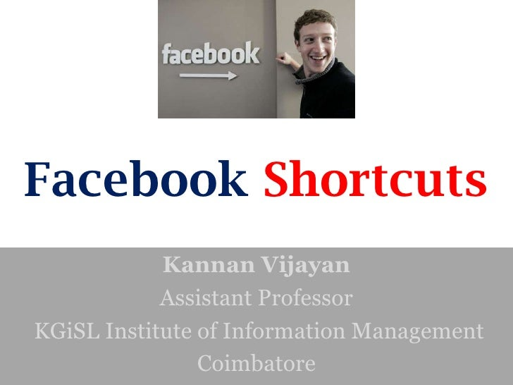 Facebook Shortcuts            Kannan Vijayan            Assistant ProfessorKGiSL Institute of Information Management      ...