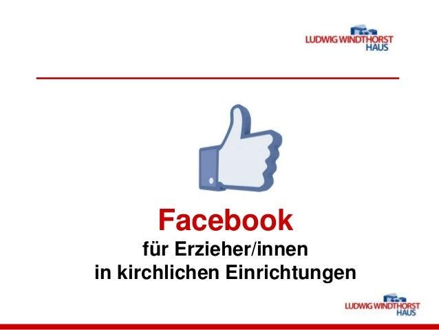 Facebookfür Erzieher/innenin kirchlichen Einrichtungen