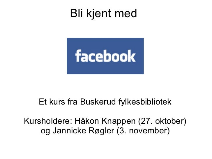 Bli kjent med        Et kurs fra Buskerud fylkesbibliotek  Kursholdere: Håkon Knappen (27. oktober)     og Jannicke Røgler...