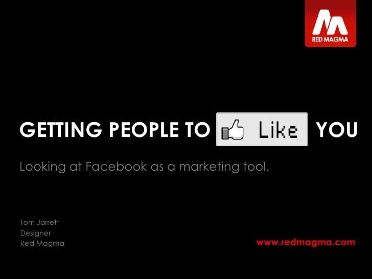 GETTING PEOPLE TO    <br /> YOU<br />Looking at Facebook as a marketing tool.<br />
