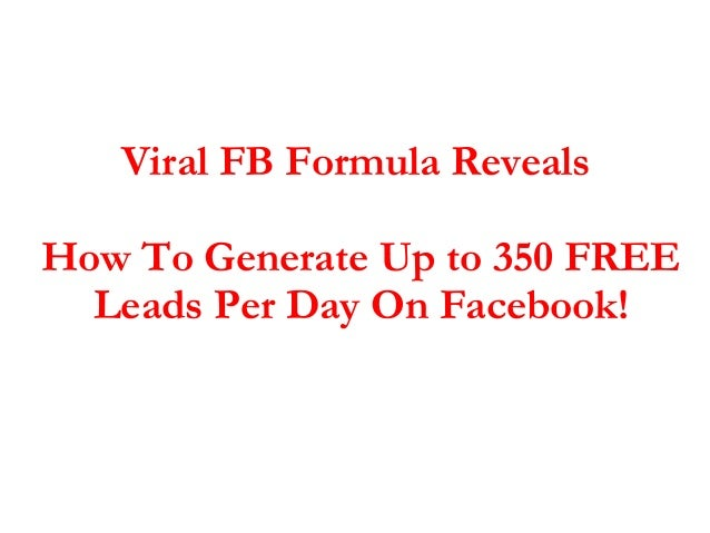 Viral FB Formula RevealsHow To Generate Up to 350 FREE  Leads Per Day On Facebook!