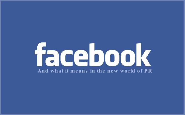 Facebook: And what it means in the new world of PR