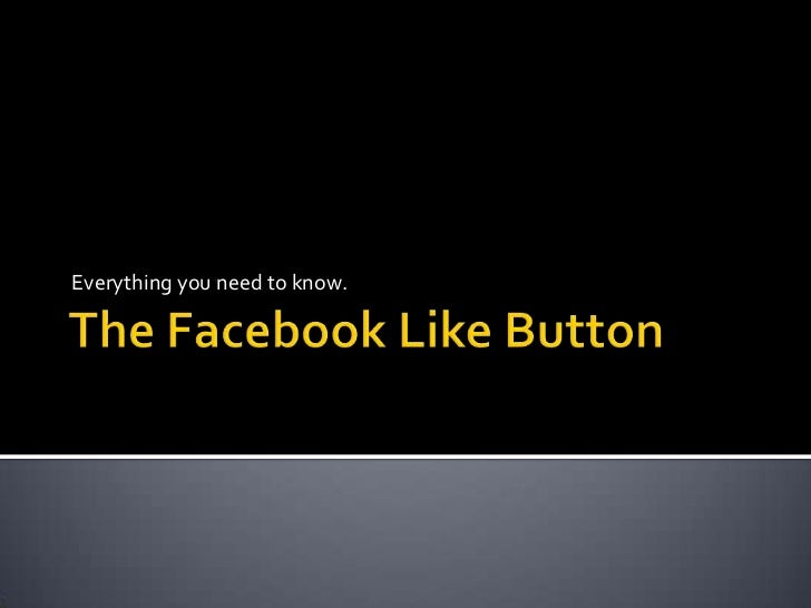 The Facebook Like Button<br />Everything you need to know.<br />