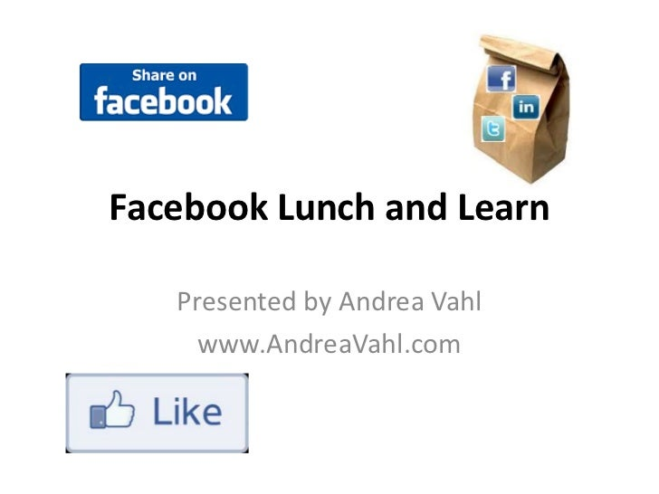 Facebook Lunch and Learn<br />Presented by Andrea Vahl<br />www.AndreaVahl.com<br />