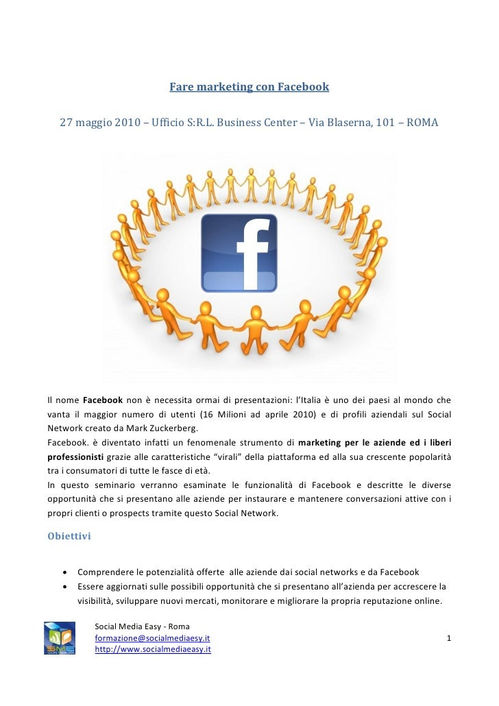 Fare marketing con Facebook      27 maggio 2010 – Ufficio S:R.L. Business Center – Via Blaserna, 101 – ROMA     Il nome Fa...