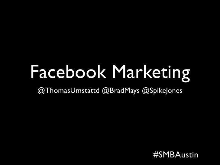 Facebook Marketing @ThomasUmstattd @BradMays @SpikeJones                                  #SMBAustin