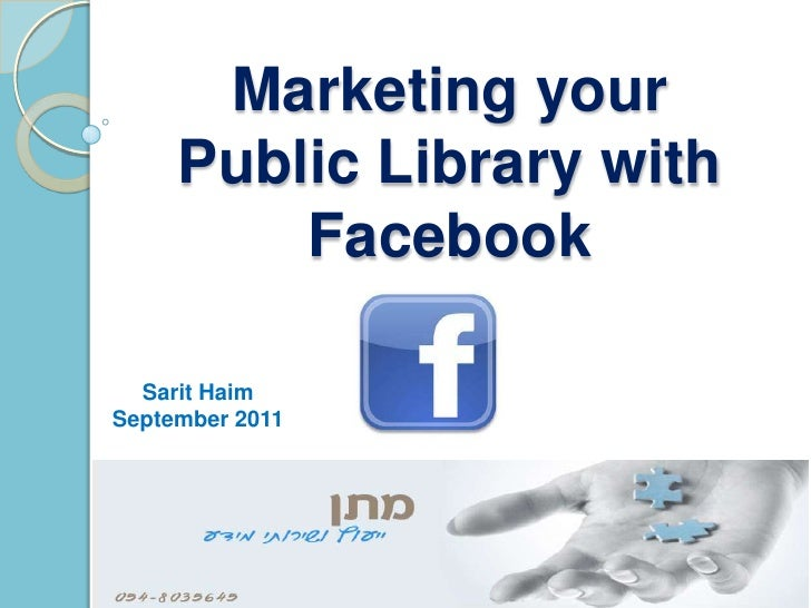 Marketing your Public Library with Facebook<br />SaritHaim<br />September 2011<br />