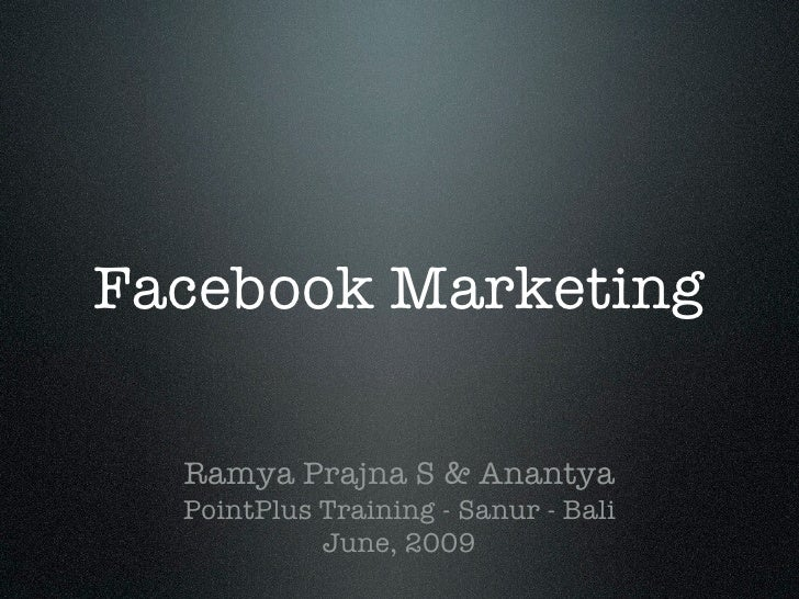 Facebook Marketing    Ramya Prajna S & Anantya   PointPlus Training - Sanur - Bali             June, 2009