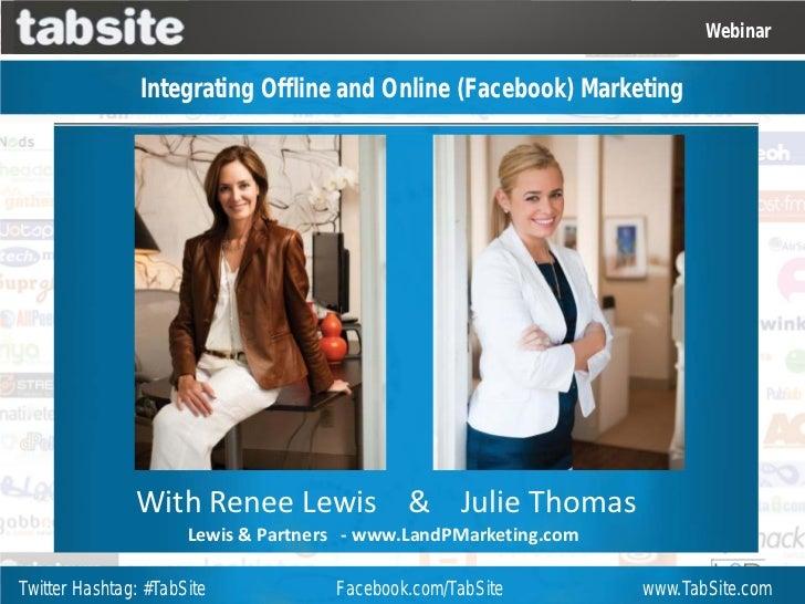 Webinar                Integrating Offline and Online (Facebook) Marketing               With Renee Lewis & Julie Thomas  ...