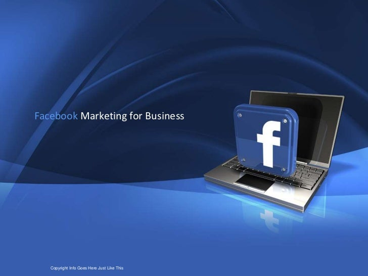 1          Facebook Marketing for BusinessCompany Proprietary and Confidential Here Just Like IThis                   Copy...