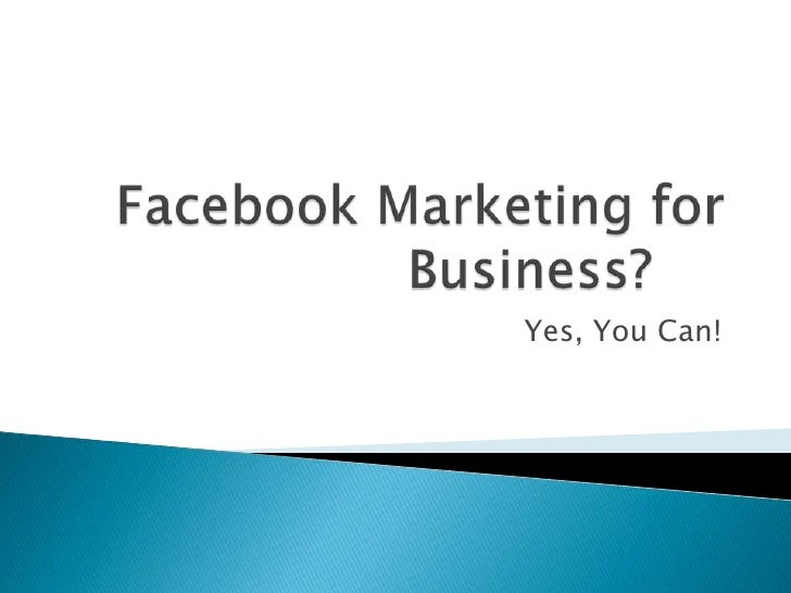 Facebook Marketing for Business?<br />Yes, You Can!<br />