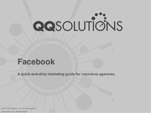 FacebookA quick-and-dirty marketing guide for insurance agencies.© 2013 QQ Solutions, Inc. All rights reserved.QQSolutions...