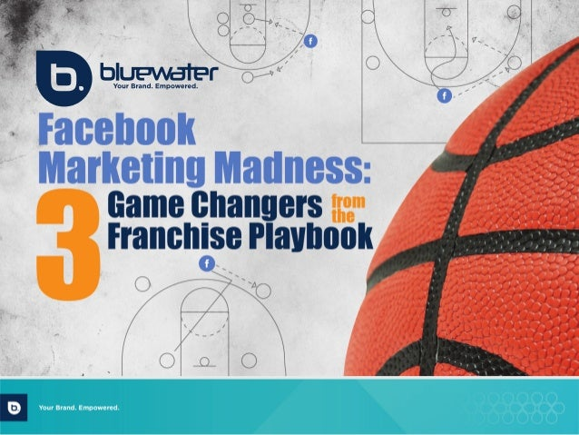 Facebook Marketing Madness: 3 Game Changers from the Franchise Playbook