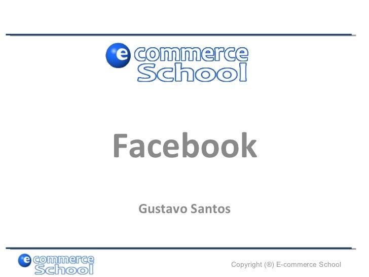 Facebook Gustavo Santos                  Copyright (®) E-commerce School