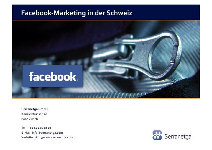 Facebook-­‐Marketing	  in	  der	  Schweiz	  Serranetga	  GmbH	  	  Kanzleistrasse	  120	  8004	  Zürich	  	  Tel.:	  +41	 ...
