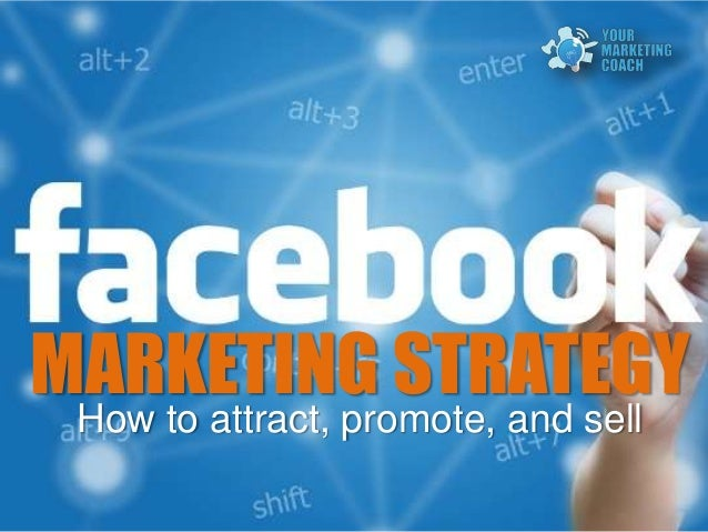 Facebook marketing strategies to attract, grow, and sell