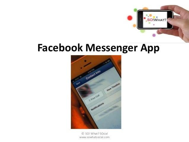 Facebook Messenger App        © SO! What? SOcial       www.sowhatsocial.com