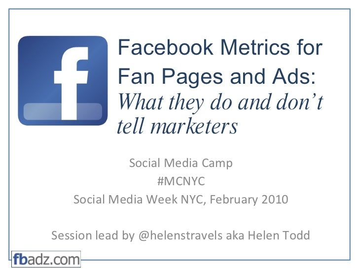Facebook Metrics for Fan Pages and Ads:  What they do and don't tell marketers Social Media Camp #MCNYC Social Media Week ...