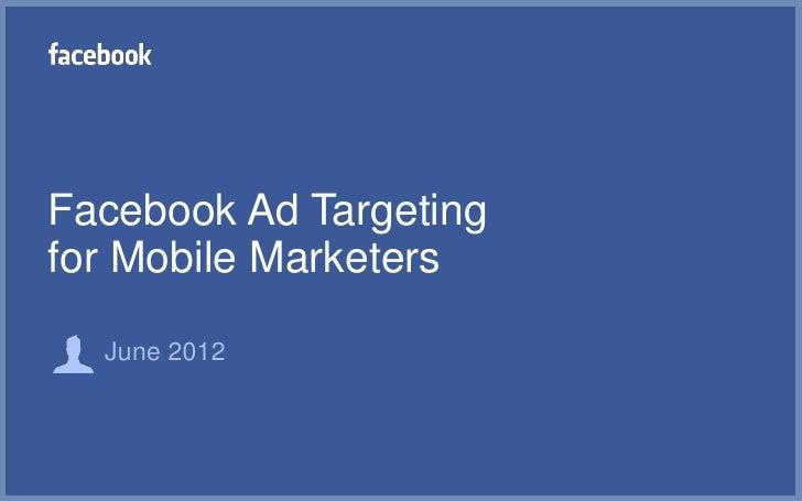 Facebook Ad Targetingfor Mobile Marketers  June 2012